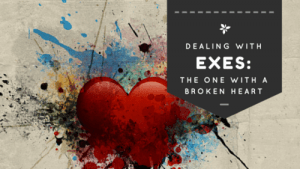 Dealing With Exes - The One With a Broken Heart