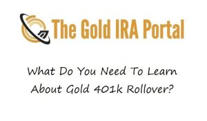 What Do You Need To Learn About Gold 401k Rollover?